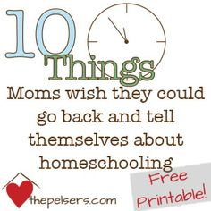 Free Printable: 10 Things Moms Wish They Could Go Back and Tell Themselves About Homeschooling.