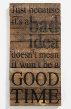 'Just Because It's a Bad Idea' Repurposed Wood Wall Art