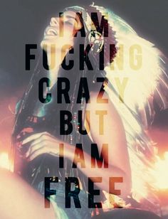 I am free b*tch..and no guy can make me feel better than that