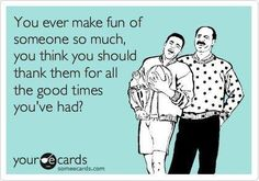 Make fun of - good times - YES - someecards - ecard - funny haha