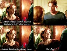 """Willow: And remember, if you hurt her, I will beat you to death with a shovel. Willow: A vague disclaimer is nobody's friend. Have fun. #btvs Buffy the Vampire Slayer 4x07 """"The Initiative"""""""