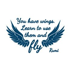 Image result for you have wings learn to use them and fly