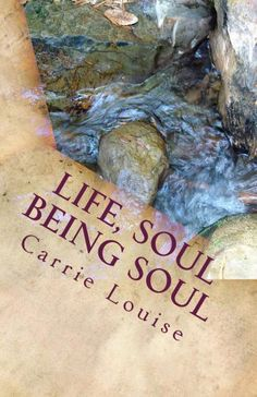 Life, Soul Being Soul - Kindle edition by Carrie Louise. Religion & Spirituality Kindle eBooks @ Amazon.com.