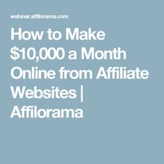 How to Make $10,000 a Month Online from Affiliate Websites | Affilorama