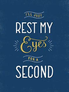 ''Eu só vou descansar meus olhos por um segundo.''