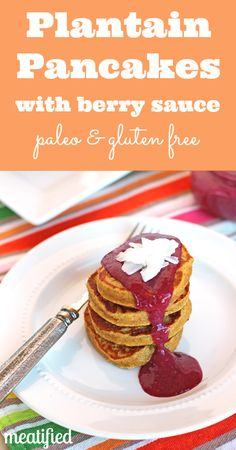 Plantain Pancakes with Mixed Berry Sauce from http://meatified.com #paleo #glutenfree #vegetarian