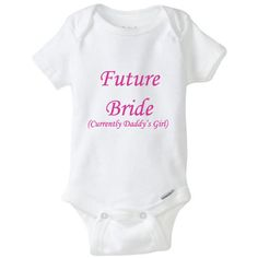 Just a reminder for all those boys out there. One day she will be a bride but right now she is daddy's little princess.   0-3M 8-12.5lbs  3-6M 12.5-16.5 lbs  6-9M 16.5- 20.5lbs  9-12M 20.5- 24.5 lbs  12-18M 24.5- 27.5lbs      Simple 3-snap closure makes changing easy  Soft, breathable cotton keeps baby comfy and retains shape wash after wash  100% ribbed cotton  Imported  Machine Washable