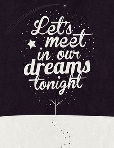 let's meet in our dreams tonight