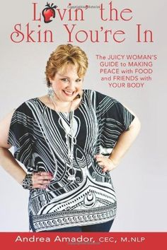 Lovin' the Skin You're In: The Juicy Woman's Guide to Making Peace with Food and Friends with Your Body by CEC M.NLP, Andrea Amador. $19.99. Publication: May 3, 2012. Publisher: CreateSpace (May 3, 2012)