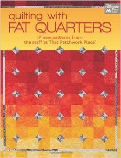 Quilting with Fat Quarters: 17 New Patterns from the Staff at That Patchwork Place: Amazon.de: That Patchwork Place: Fremdsprachige Bücher