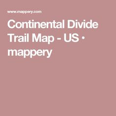 Continental Divide Trail Map - US • mappery
