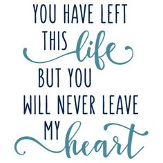 Silhouette Design Store - View Design you have left this life phrase Sympathy Quotes, Sympathy Cards, Loved One In Heaven, Grieving Quotes, Miss You Dad, Memories Quotes, My Guy, Grief, Me Quotes