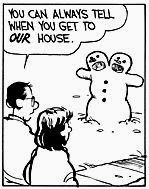 Calvin and Hobbes, SNOW - You can always tell when you get to OUR house.