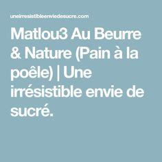 Matlou3 Au Beurre & Nature (Pain à la poêle)   Une irrésistible envie de sucré.