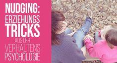 Nudging: Erfolgreiche Erziehungstricks aus der Verhaltenspsychologie   Muttis Nähkästchen