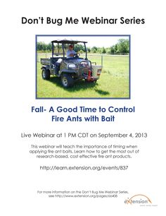 """A recording of the  webinar """"Fall- A Good Time to Control Fire Ants with Bait"""" is presented by fire ant eXtension and the Alabama Cooperative Extension System.  More information can be found at: https://learn.extension.org/events/837"""