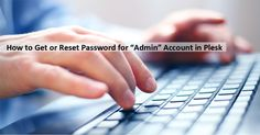 "How to get or #resetpassword for ""admin"" account in #Plesk"