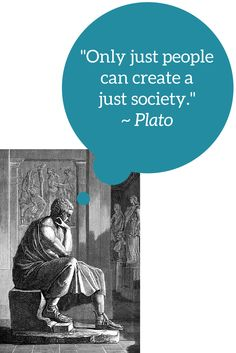 """""""Only just people can create a just society."""" ~ Plato"""
