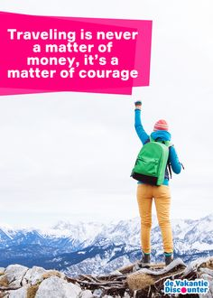 Traveling is never a matter of money, it's a matter of courage