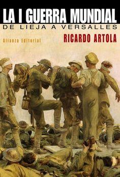 La I Guerra mundial. Ricardo Artola. Alianza Ed. 2014 http://deproapopa.blogspot.com.es/2014/03/las-curiosas-coincidencias-aka-libros.html