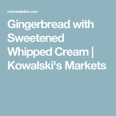 Gingerbread with Sweetened Whipped Cream | Kowalski's Markets