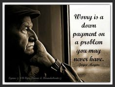 Worry is a down payment on a problem you may never have. Stop Worrying, Joyce Meyer, Advice Quotes, Bad Mood, You May, Photo Editor, Wise Words, No Worries, Favorite Quotes