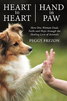 Heart to Heart, Hand in Paw: How One Woman Finds Faith and Hope Through the Healing Love of Animals by Peggy Frezon http://www.amazon.com/dp/1462400779/ref=cm_sw_r_pi_dp_OkvRub08QDAW9