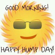 Happy Hump Day, Good Morning
