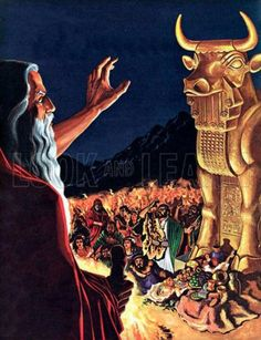 Worship of the golden calf.-Exodus 32:1-6                             Whereupon the king took counsel, and made two calves of gold, and said unto them, It is too much for you to go up to Jerusalem: behold thy gods, O Israel, which brought thee up out of the land of Egypt. And he set the one in Beth–el, and the other put he in Dan. (1 Kings 12:28-29 KJV)