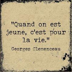 """Inspirational Quote: """"Quand on est jeune c'est pour la vie."""" [ Georges Clemenceau ]"""