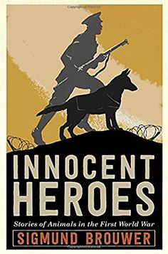 Innocent Heroes by Sigmund Brouwer - Feb 2017. A unique celebration of the important role animals play in war, and an insightful look at the taking of Vimy Ridge from the perspective of 3 men in a Canadian platoon.