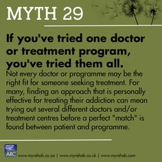 Myth 29 If you've tried one doctor or treatment programme you've tried them all. visit our website for more about us www.myrehab.co.za
