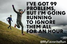 I've got 99 problems, but I'm going running to ignore them all for an hour.