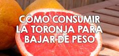 Cómo consumir la toronja para bajar de peso
