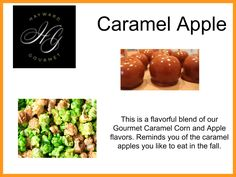 This is a flavorful blend of our Gourmet Caramel Corn and Apple flavors. Reminds you of the caramel apples you like to eat in the fall.