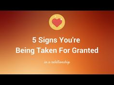 5 Signs You're Being Taken For Granted - The Balanced Narrative