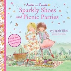 Amelia and Nanette: Sparkly Shoes and Picnic Parties by Sophie Tilley – Review             Boo was particularly excited by the book we received from Bloomsbury Kids in the post the other day. She loves stories about girls and their friendships, and the promise of picnics and sparkly shoes further tempted her! Amelia and Nanette: Sparkly Shoes and Picnic Parties by Sophie Tilley Amelie and