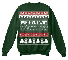 Don't Be Tachy | Teespring                                                                                                                                                                                 More