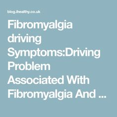 Fibromyalgia driving Symptoms:Driving Problem Associated With Fibromyalgia And Their Solutions