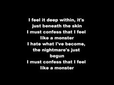 """I love this song so much..""""Monster"""" by Skillet. I feel like this sometimes. Just listen to it<3"""