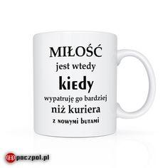 Miłość jest wtedy kiedy... #milosc #kubki #kubekznadrukiem #kubek #kurier #buty #poczpol #nowebuty #butik Tableware, Dinnerware, Tablewares, Dishes, Place Settings
