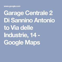 Garage Centrale 2 Di Sannino Antonio to Via delle Industrie, 14 - Google Maps