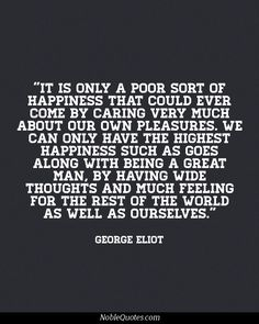 George Eliot Quotes | http://noblequotes.com/ pretty sure his is from Romola- I'm reading so much Eliot for my independent study I can't keep track but this is a huge theme in her work and so true!