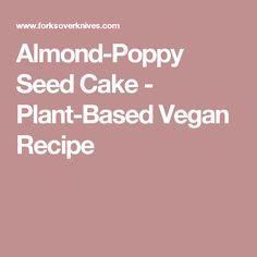 Almond-Poppy Seed Cake - Plant-Based Vegan Recipe