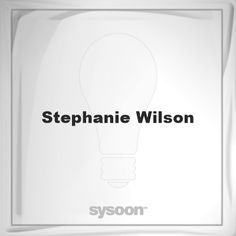 Stephanie Wilson: Page about Stephanie Wilson #member #website #sysoon #about