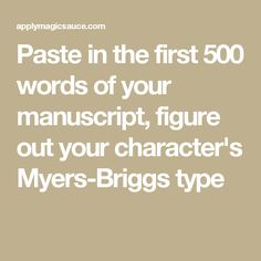 Paste in the first 500 words of your manuscript, figure out your character's Myers-Briggs type