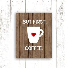 Kitchen Art Print - Coffee Art Print with Quote - But First Coffee Typography for Modern Kitchen on Wood Background