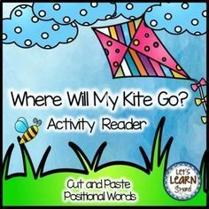Spring Activities Kites Emergent Reader, Positional Words, Cut and Paste......Students will love learning about positional  words while they create their own cut and paste reader. Check this out and more at Lets Learn Smore Teachers Pay Teachers store! #kites #spring #emergent reader #positionalwords #kindergarten
