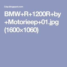BMW+R+1200R+by+Motorieep+01.jpg (1600×1060)