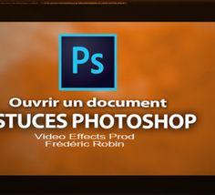 Astuces Photoshop en 3 mns : Ouvrir un document
